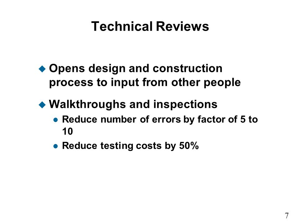 Technical Reviews Opens design and construction process to input from other people. Walkthroughs and inspections.