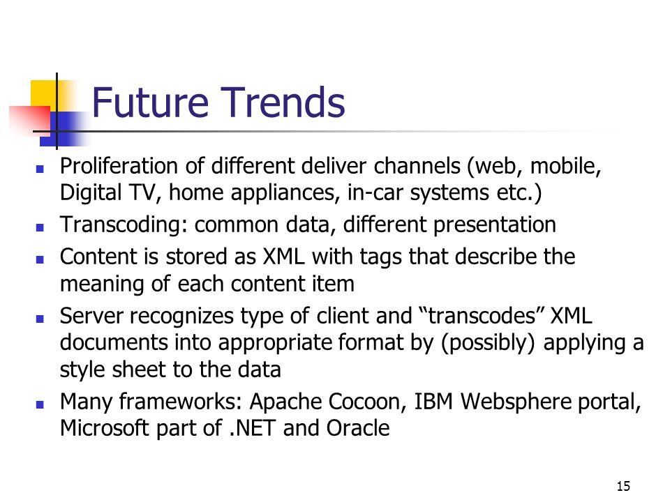 Future Trends Proliferation of different deliver channels (web, mobile, Digital TV, home appliances, in-car systems etc.)
