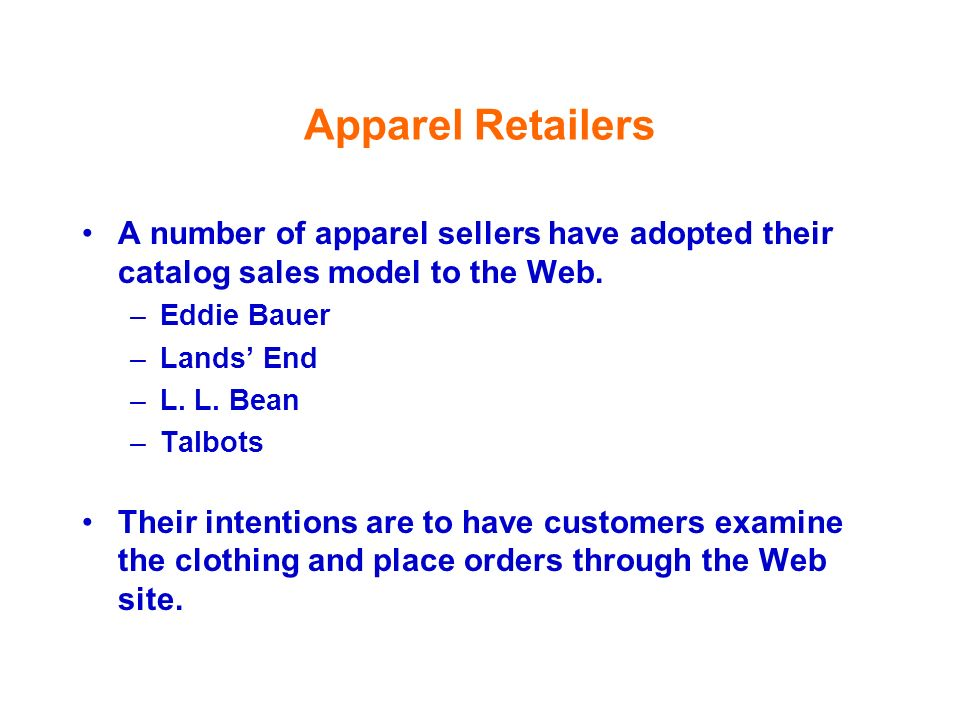Apparel RetailersA number of apparel sellers have adopted their catalog sales model to the Web. Eddie Bauer.
