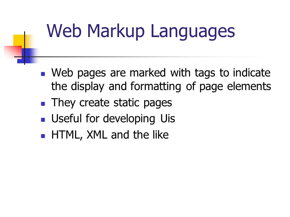 Web Markup Languages Web pages are marked with tags to indicate the display and formatting of page elements.
