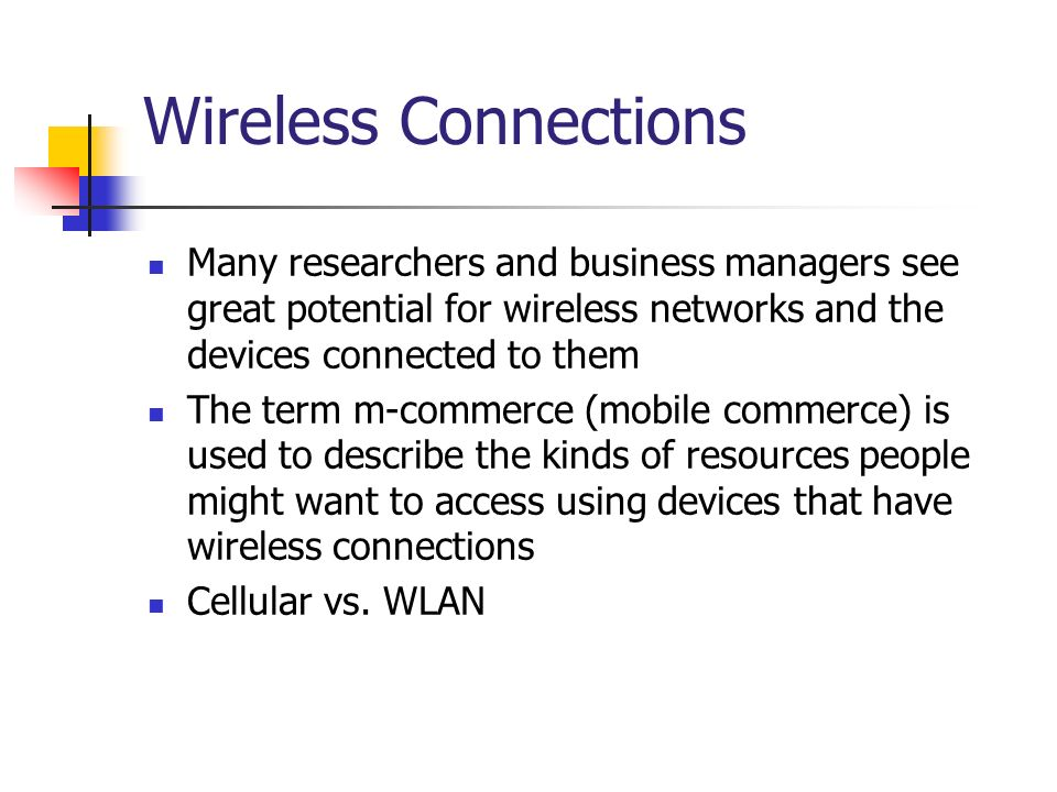 Wireless Connections Many researchers and business managers see great potential for wireless networks and the devices connected to them.