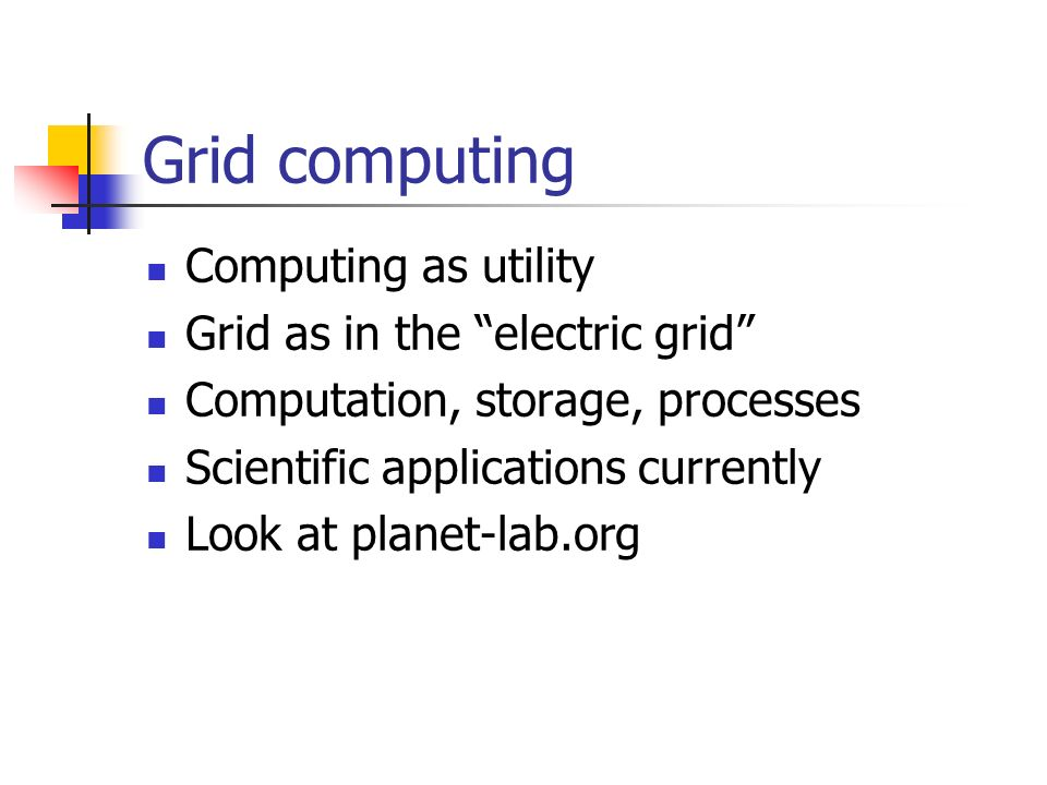 Grid computing Computing as utility Grid as in the electric grid