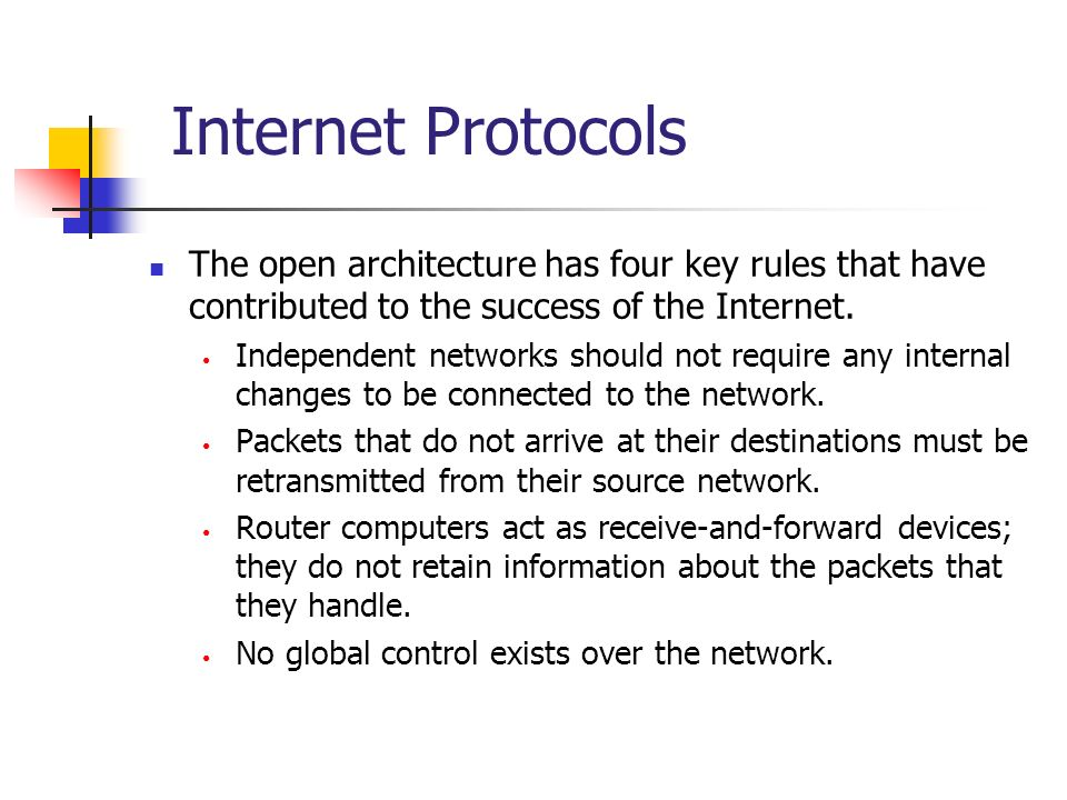 Internet Protocols The open architecture has four key rules that have contributed to the success of the Internet.