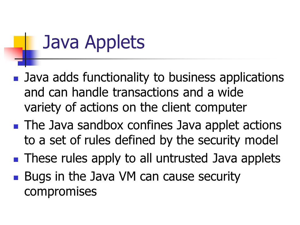 Java Applets Java adds functionality to business applications and can handle transactions and a wide variety of actions on the client computer.