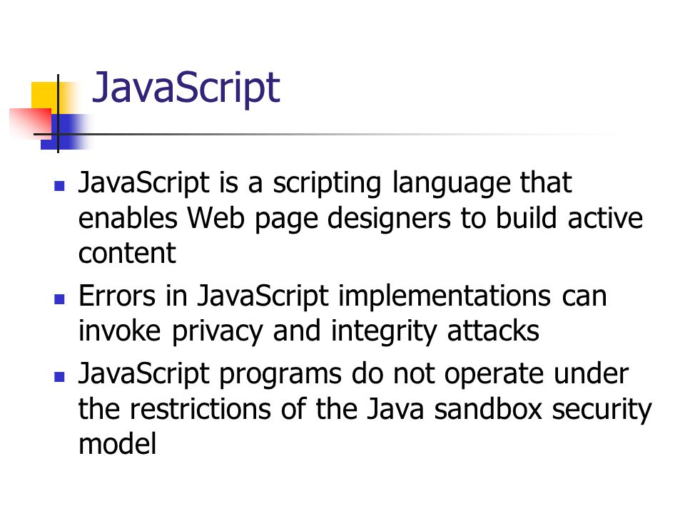 JavaScript JavaScript is a scripting language that enables Web page designers to build active content.