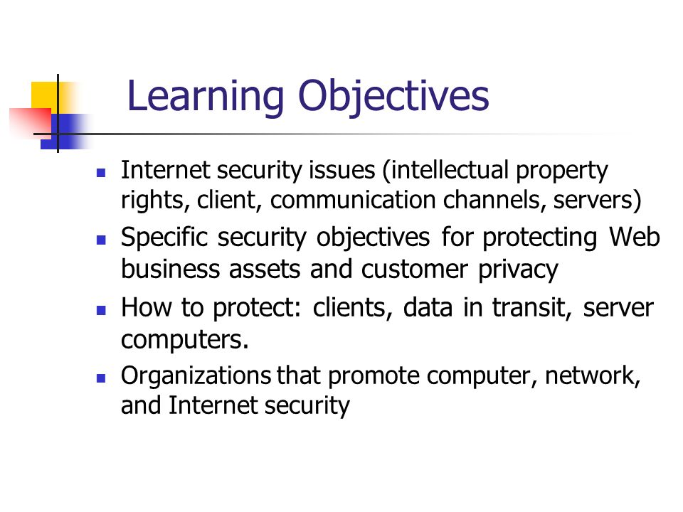 Learning Objectives Internet security issues (intellectual property rights, client, communication channels, servers)