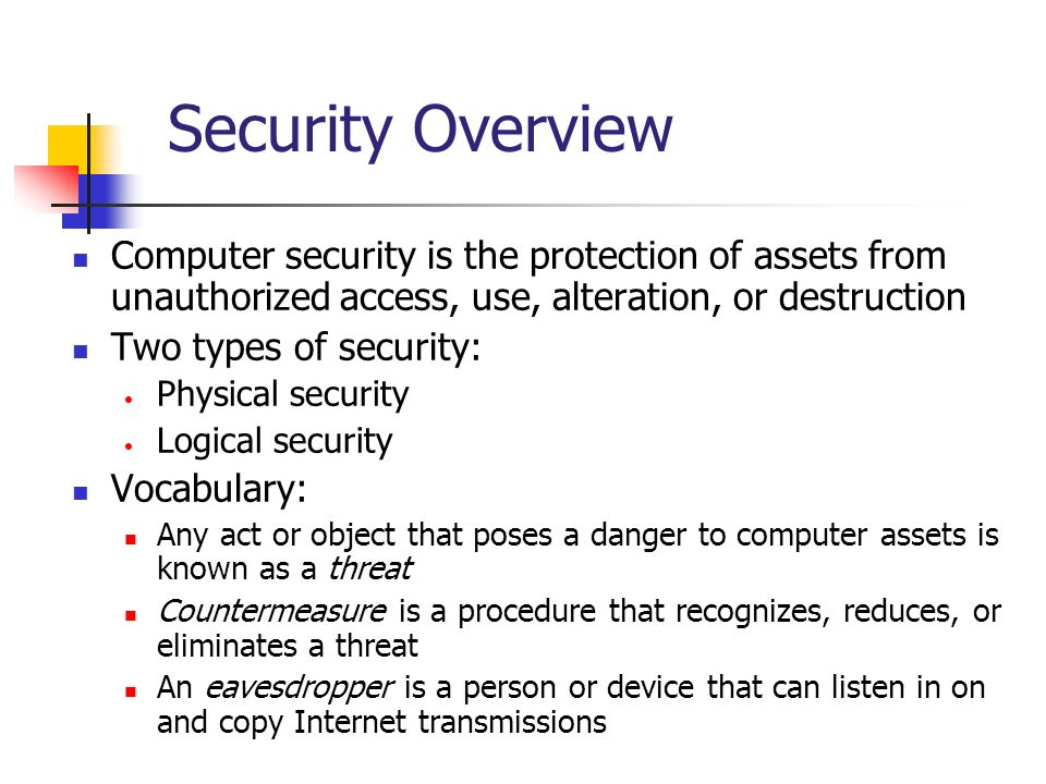 Security Overview Computer security is the protection of assets from unauthorized access, use, alteration, or destruction.
