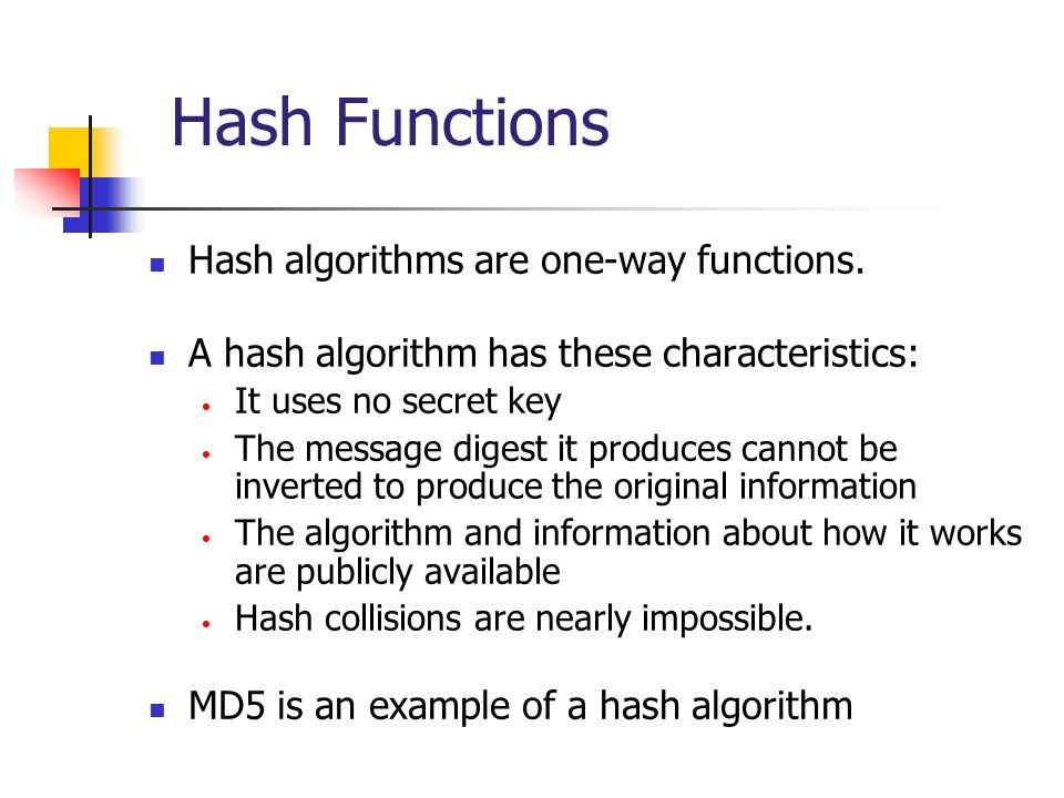 Hash Functions Hash algorithms are one-way functions.