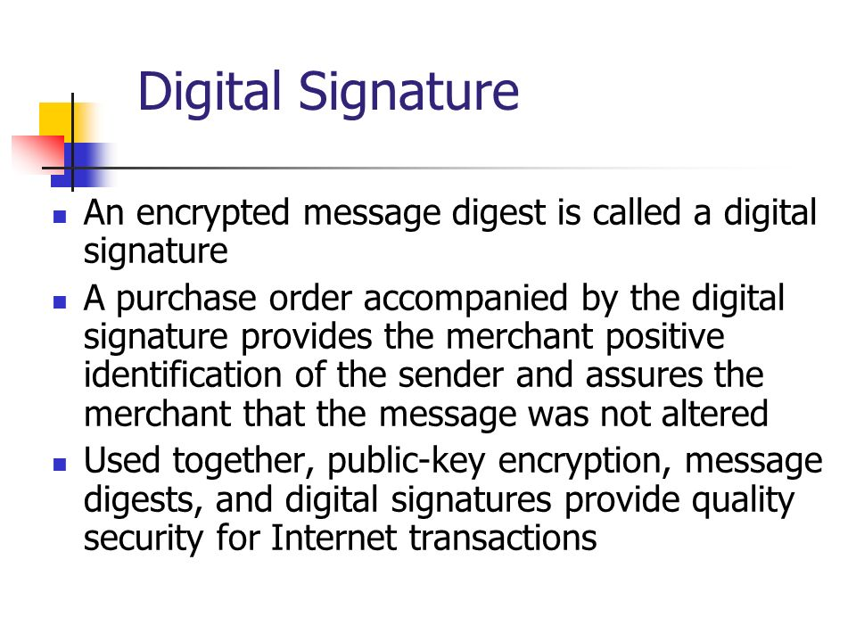 Digital Signature An encrypted message digest is called a digital signature.