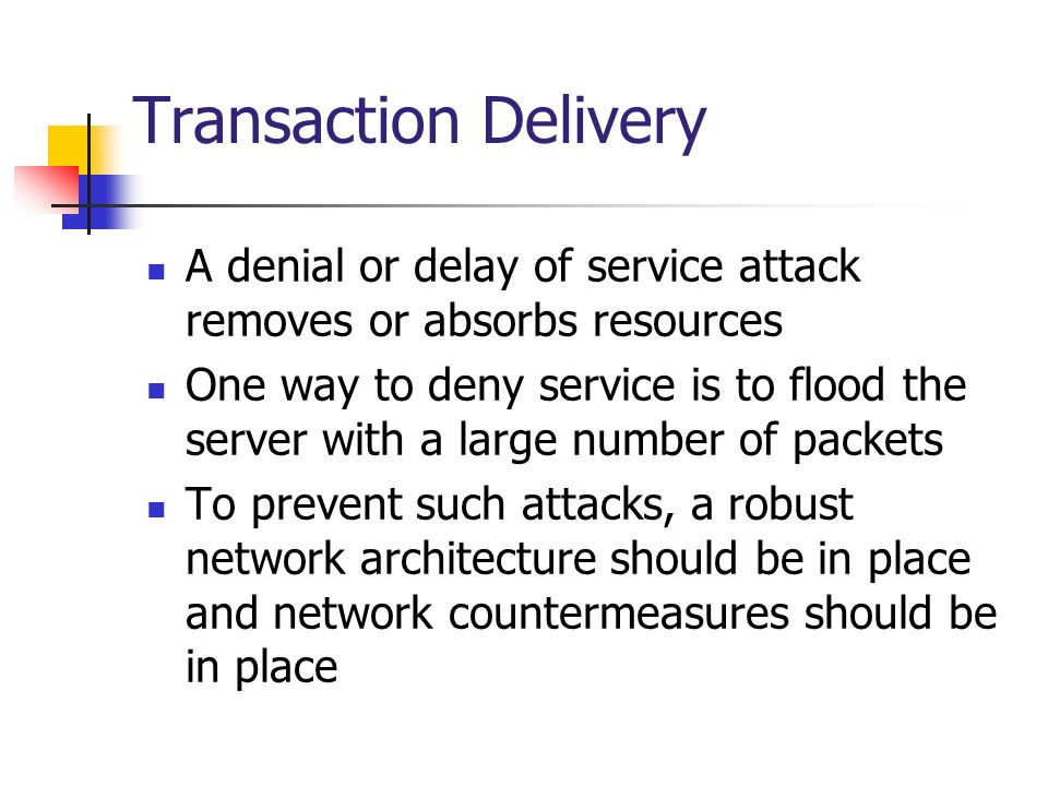 Transaction Delivery A denial or delay of service attack removes or absorbs resources.