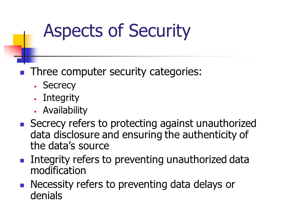 Aspects of Security Three computer security categories: