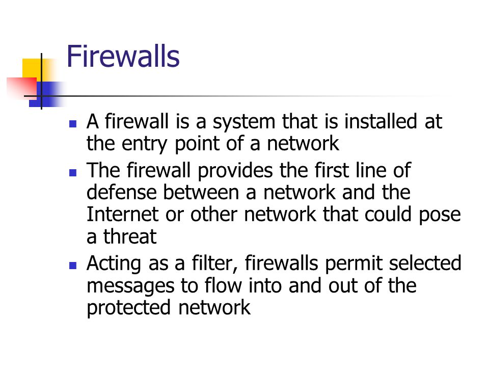 Firewalls A firewall is a system that is installed at the entry point of a network.