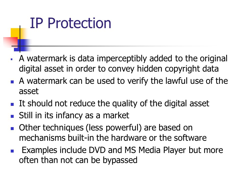 IP Protection A watermark is data imperceptibly added to the original digital asset in order to convey hidden copyright data.