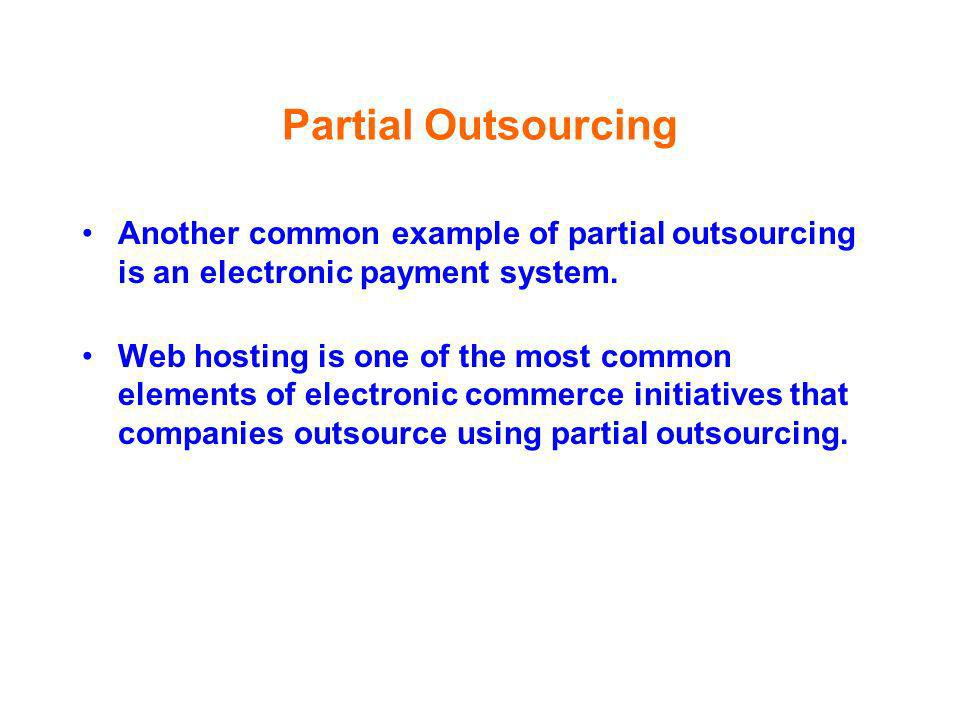Partial Outsourcing Another common example of partial outsourcing is an electronic payment system.