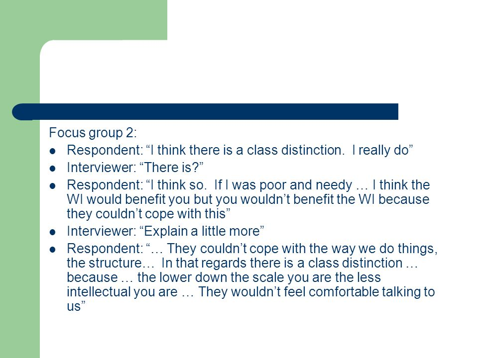 Focus group 2: Respondent: I think there is a class distinction. I really do Interviewer: There is