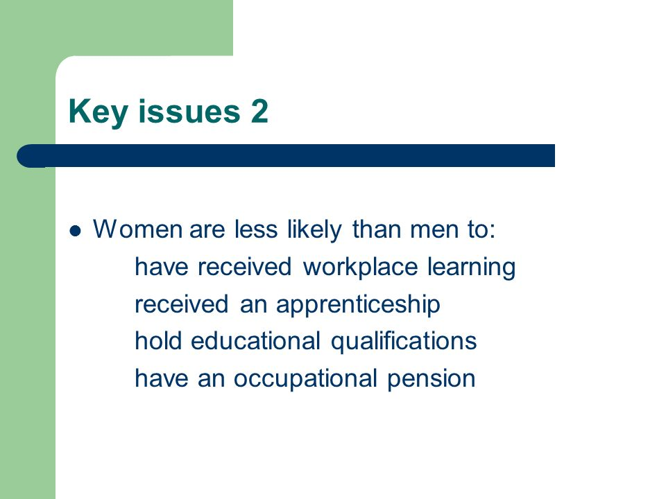 Key issues 2 Women are less likely than men to: