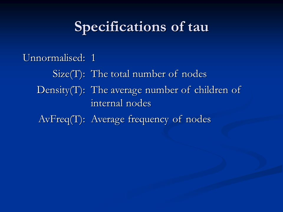 Specifications of tau Unnormalised: 1 Size(T):