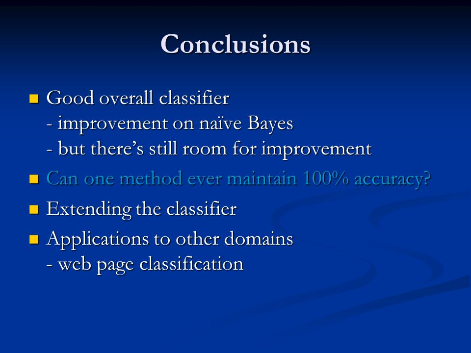 Conclusions Good overall classifier - improvement on naïve Bayes - but there's still room for improvement.