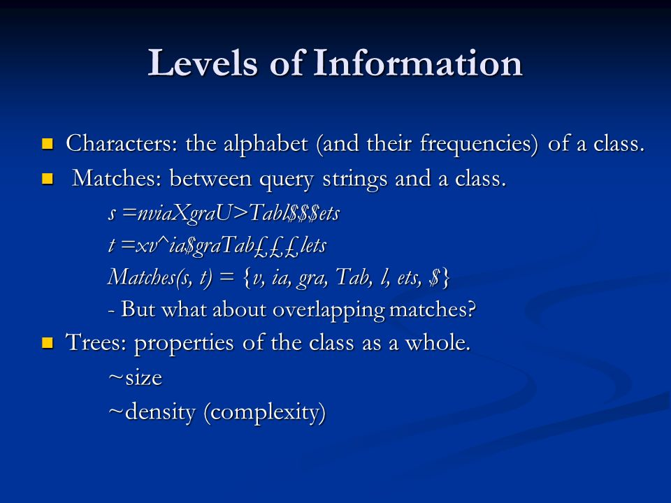 Levels of Information Characters: the alphabet (and their frequencies) of a class. Matches: between query strings and a class.