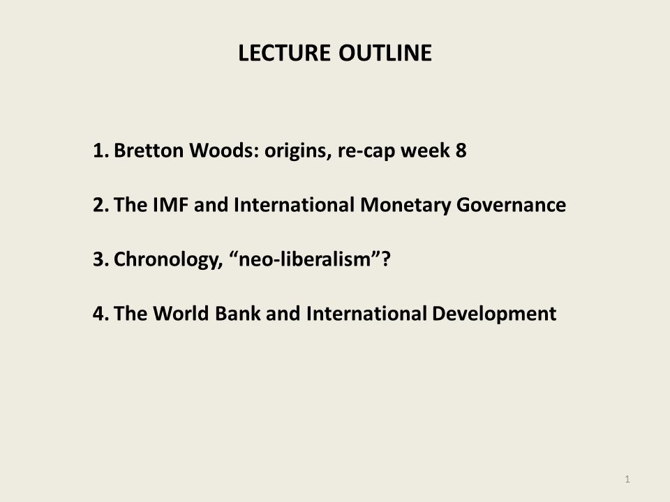 LECTURE OUTLINE Bretton Woods: origins, re-cap week 8