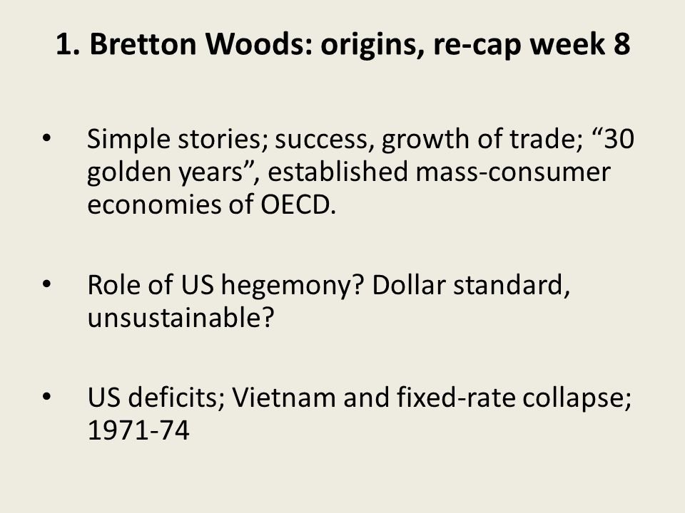 1. Bretton Woods: origins, re-cap week 8