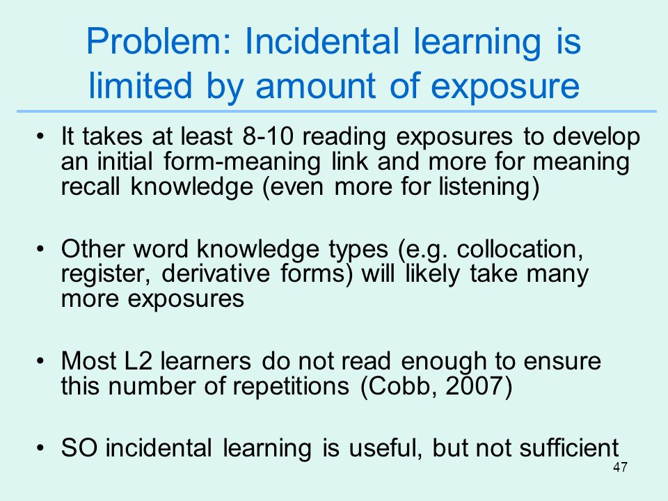 Problem: Incidental learning is limited by amount of exposure