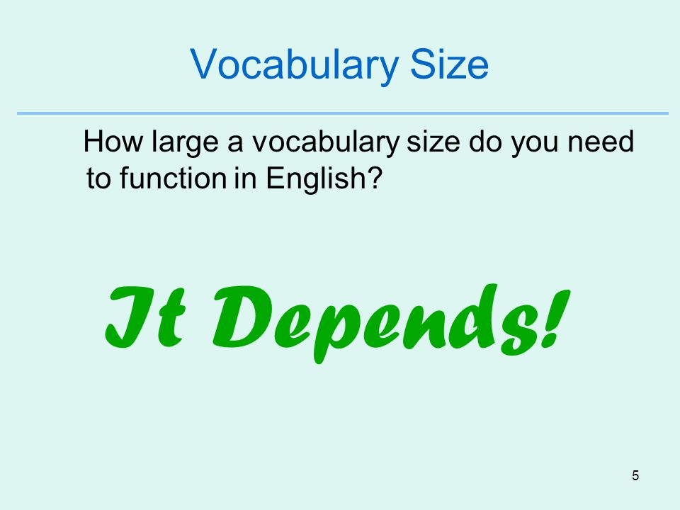 Vocabulary Size How large a vocabulary size do you need to function in English It Depends!