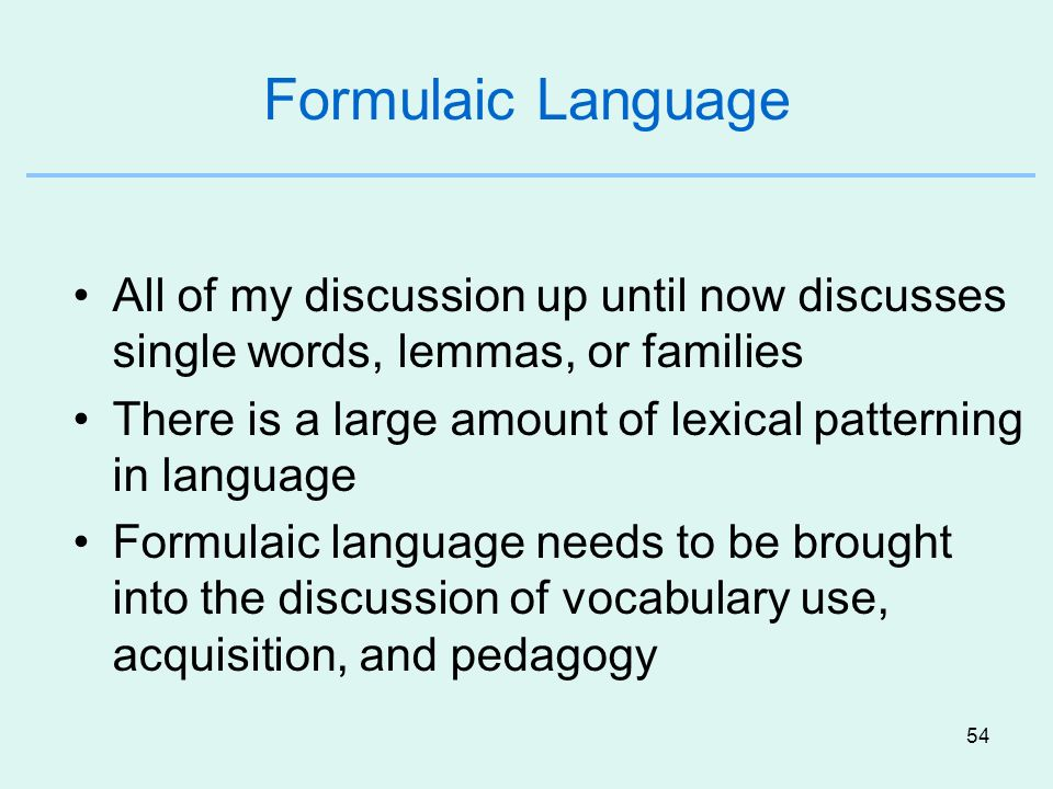 Formulaic Language All of my discussion up until now discusses single words, lemmas, or families.