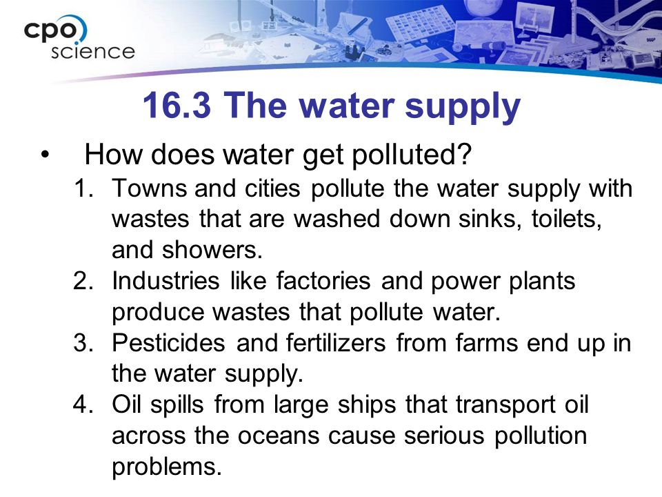16.3 The water supply How does water get polluted