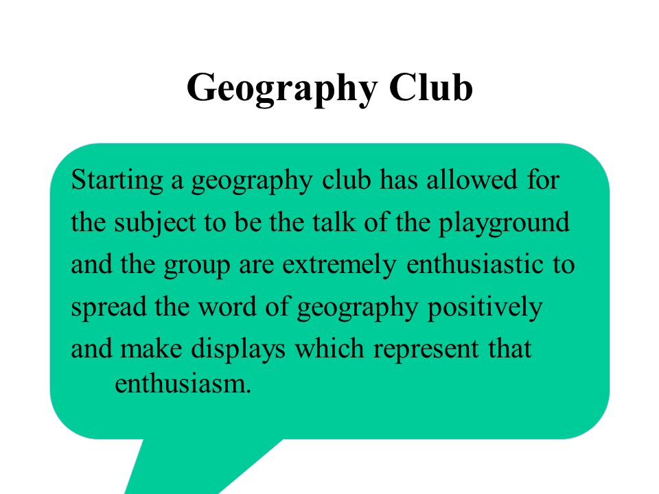 Geography Club Starting a geography club has allowed for