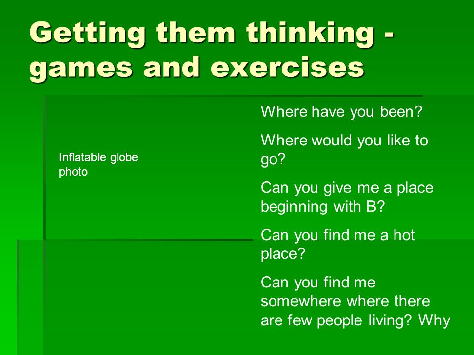 Getting them thinking - games and exercises