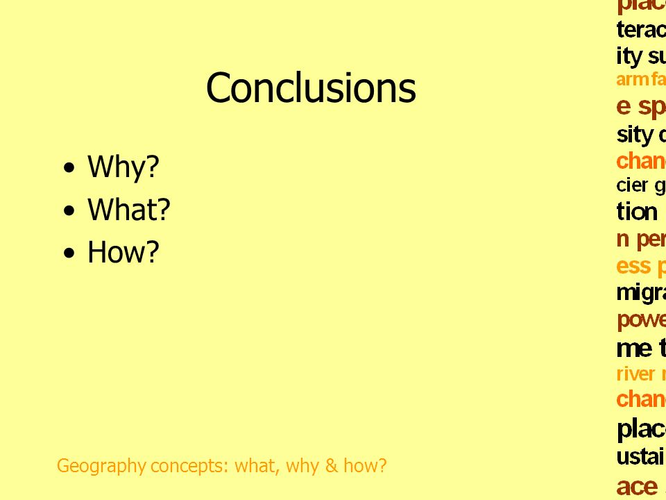 Conclusions Why What How Geography concepts: what, why & how