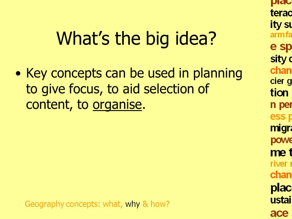 What's the big idea Key concepts can be used in planning to give focus, to aid selection of content, to organise.