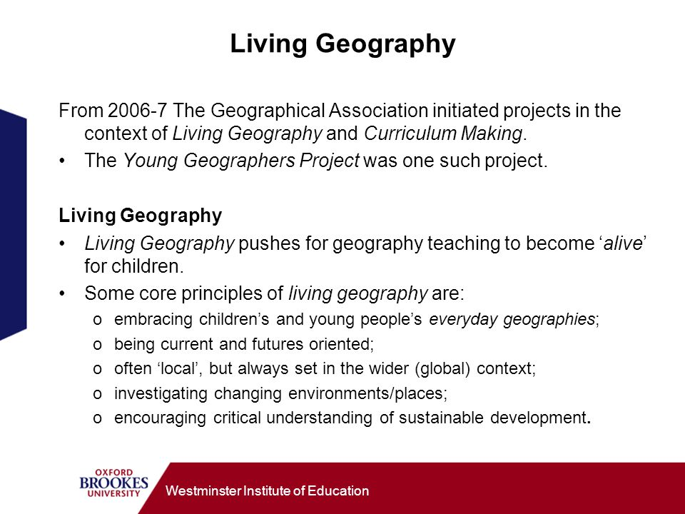 Living Geography From 2006-7 The Geographical Association initiated projects in the context of Living Geography and Curriculum Making.