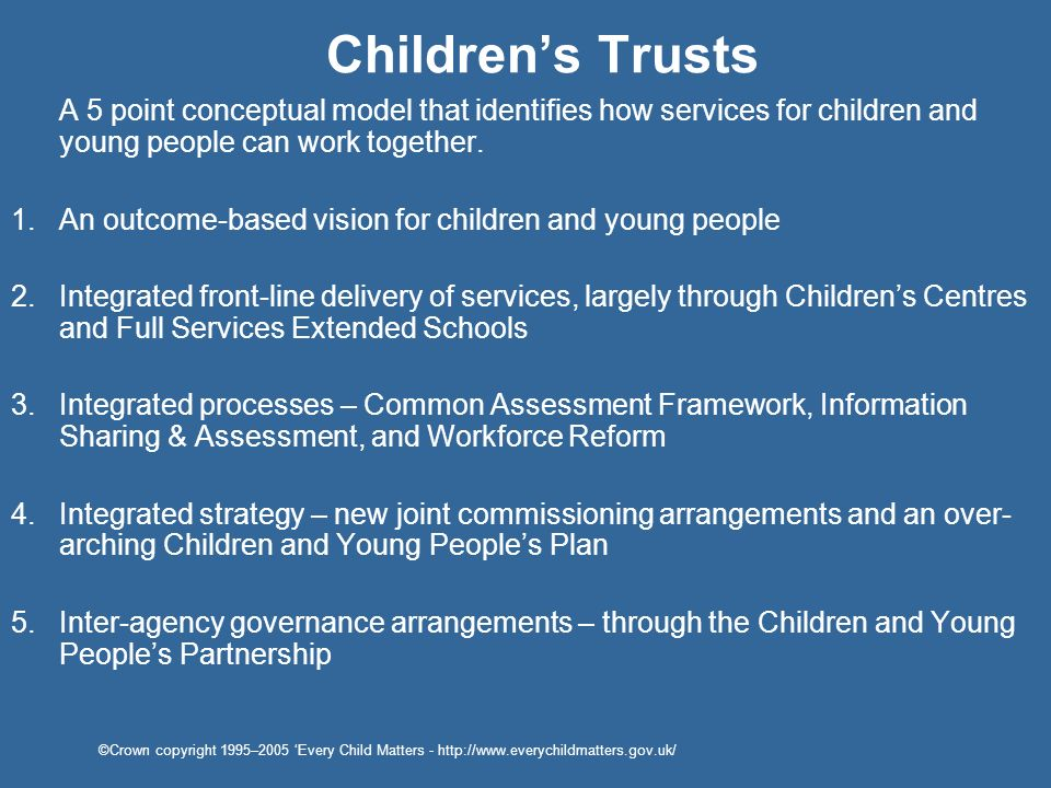 Children's Trusts A 5 point conceptual model that identifies how services for children and young people can work together.