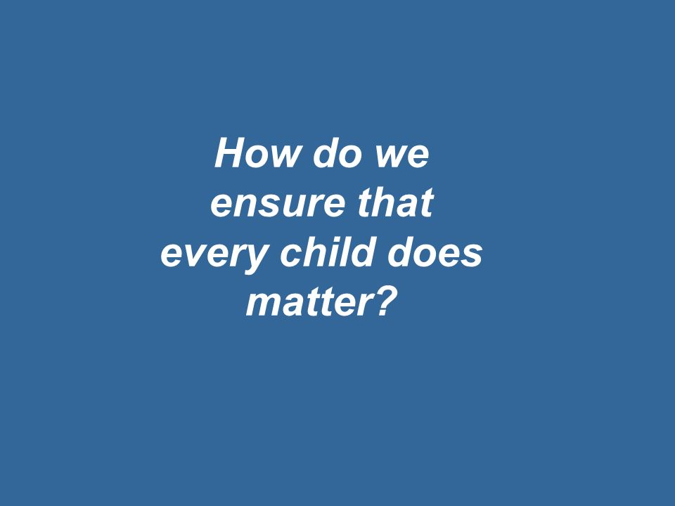 How do we ensure that every child does matter
