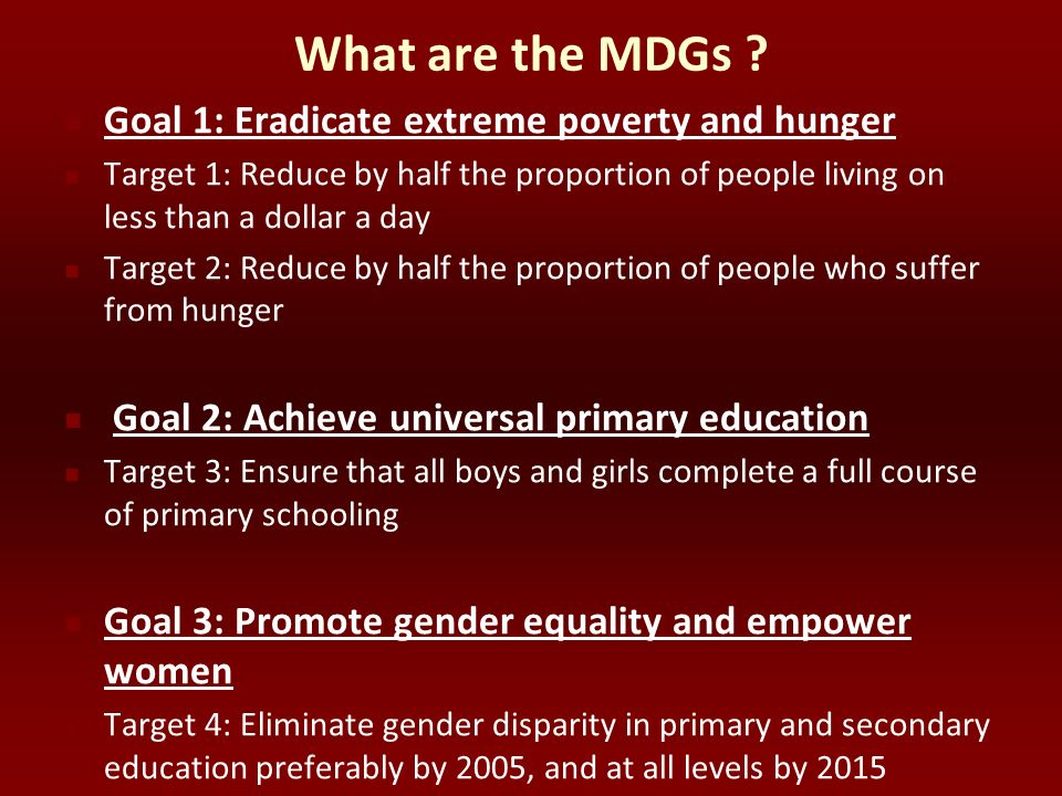What are the MDGs Goal 1: Eradicate extreme poverty and hunger
