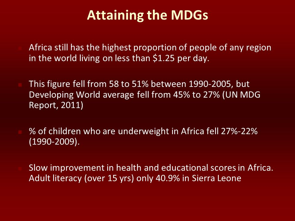 Attaining the MDGs Africa still has the highest proportion of people of any region in the world living on less than $1.25 per day.