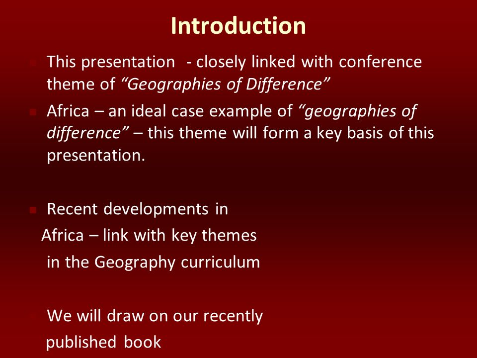 Introduction This presentation - closely linked with conference theme of Geographies of Difference