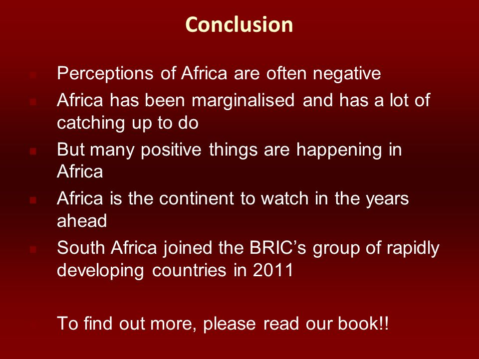 Conclusion Perceptions of Africa are often negative