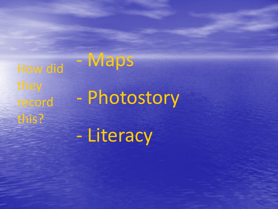 - Maps Photostory Literacy How did they record this