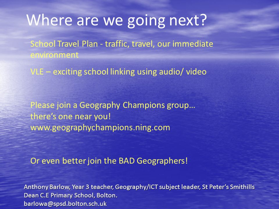 Where are we going next School Travel Plan - traffic, travel, our immediate environment. VLE – exciting school linking using audio/ video.