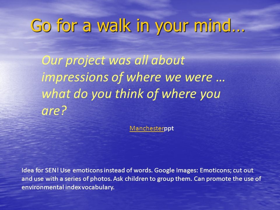 Go for a walk in your mind…