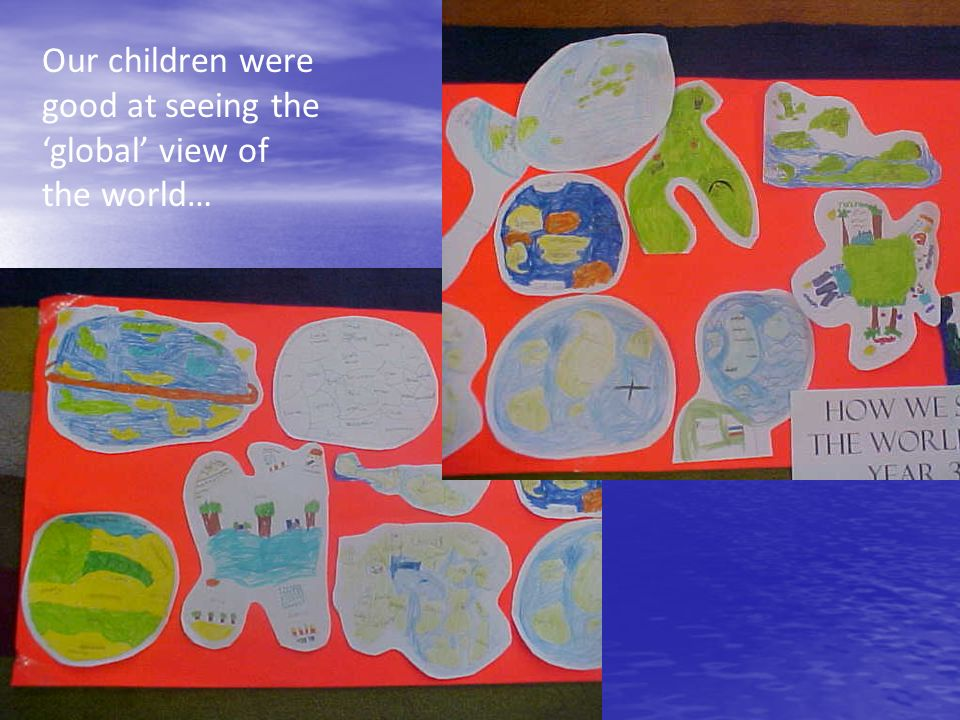 Our children were good at seeing the 'global' view of the world…
