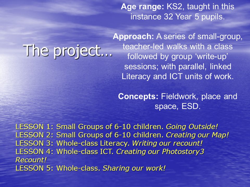 The project… Age range: KS2, taught in this instance 32 Year 5 pupils.