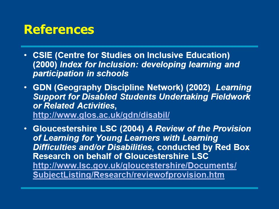 References CSIE (Centre for Studies on Inclusive Education) (2000) Index for Inclusion: developing learning and participation in schools.