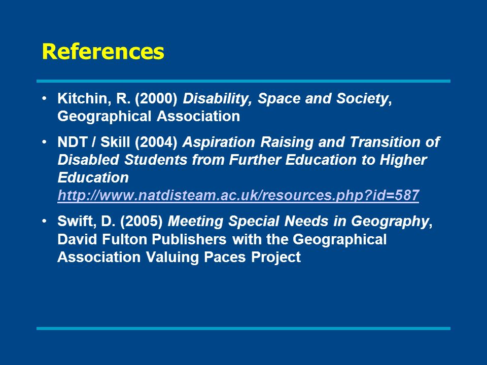 References Kitchin, R. (2000) Disability, Space and Society, Geographical Association.