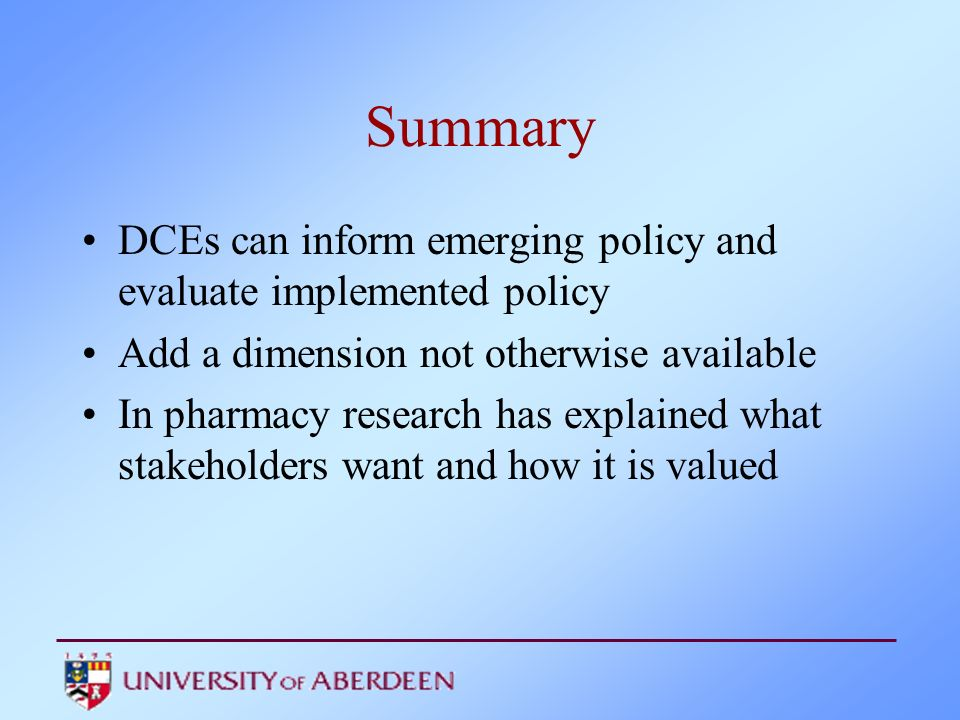 Summary DCEs can inform emerging policy and evaluate implemented policy. Add a dimension not otherwise available.