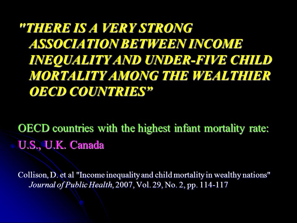 THERE IS A VERY STRONG ASSOCIATION BETWEEN INCOME INEQUALITY AND UNDER-FIVE CHILD MORTALITY AMONG THE WEALTHIER OECD COUNTRIES