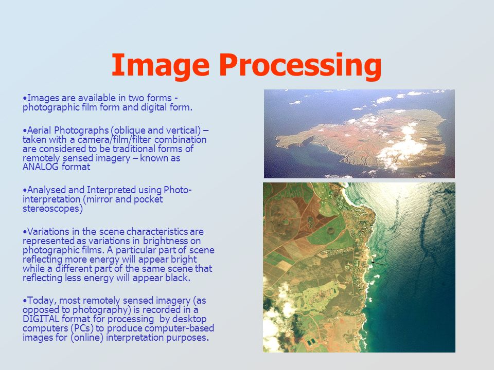 Image Processing Images are available in two forms - photographic film form and digital form.
